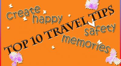 Top 10 Travel Tips For A Safe and Enjoyable Holiday